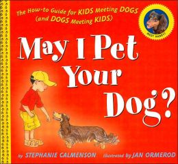 May I Pet Your Dog? The How-to Guide for KIDS Meeting DOGS (and DOGS Meeting KIDS)
